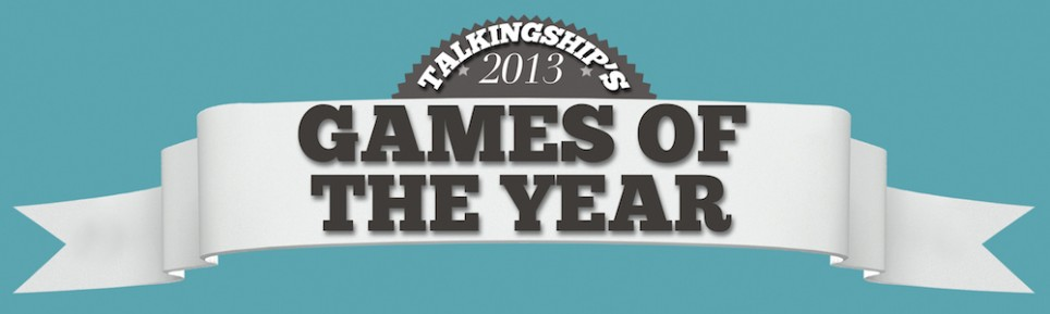 Talkingship's 2013 Games of the Year